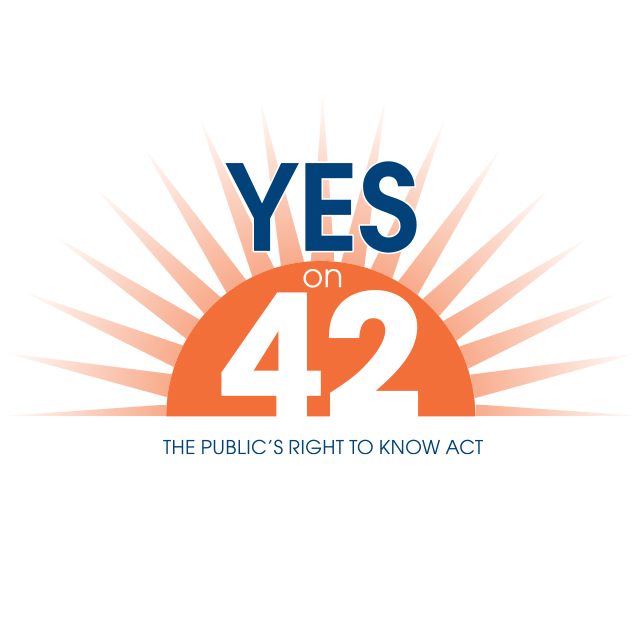Yes on Proposition 42 - Public Records, Open Meetings, Legislative Constitutional Amendment